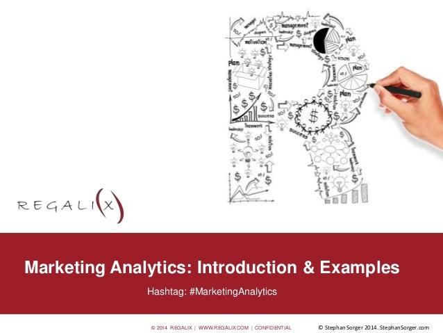 © 2014 REGALIX | WWW.REGALIX.COM | CONFIDENTIAL © Stephan Sorger 2014. StephanSorger.com • Option 0.2 Marketing Analytics:...