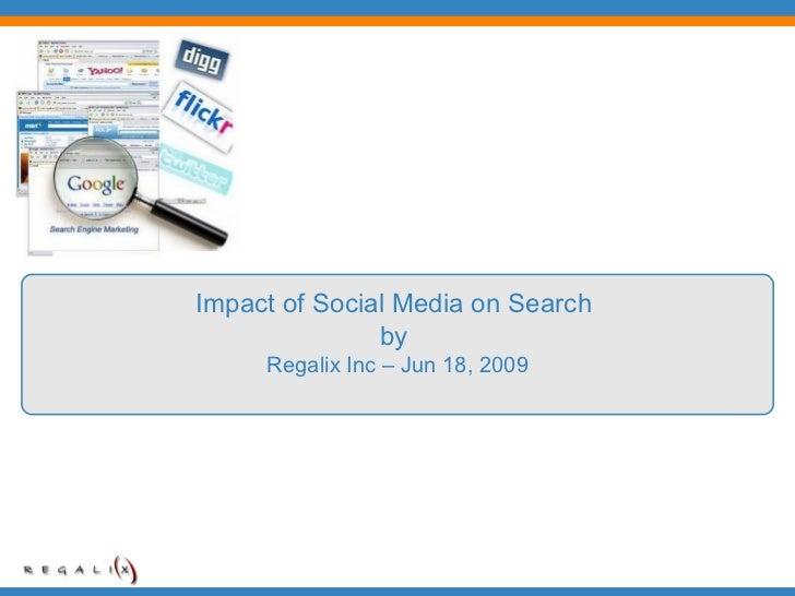 Impact of Social Media on Search  by  Regalix Inc – Jun 18, 2009