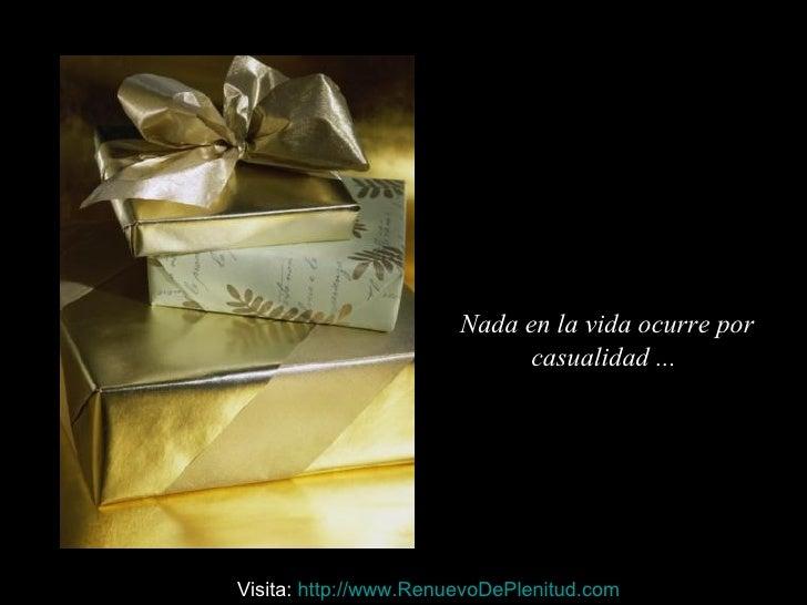 Nada en la vida ocurre por  casualidad ...  Visita:  http:// www.RenuevoDePlenitud.com
