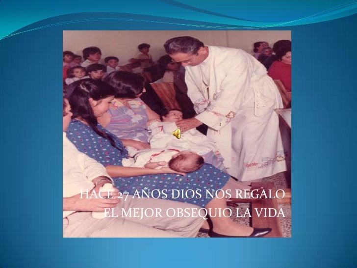 HACE 27 AÑOS DIOS NOS REGALO   EL MEJOR OBSEQUIO LA VIDA
