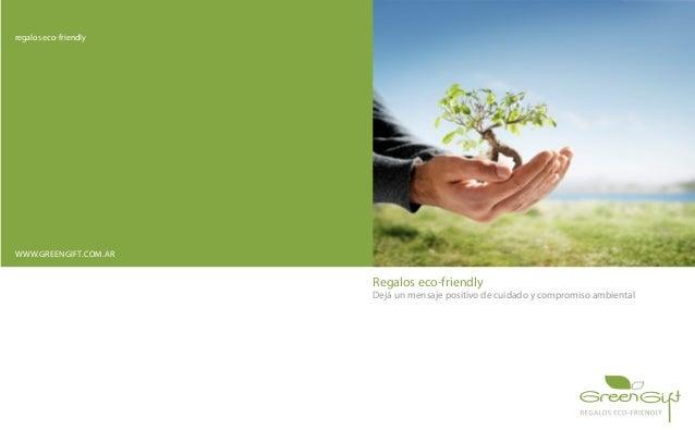 regalos eco-friendly WWW.GREENGIFT.COM.AR Regalos eco-friendly Dejá un mensaje positivo de cuidado y compromiso ambiental