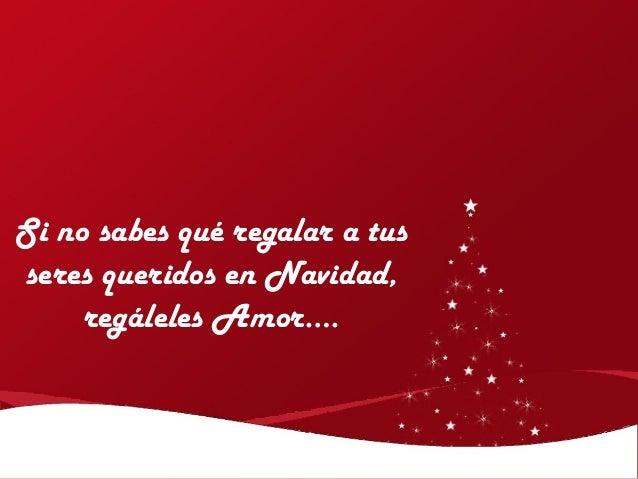 Si no sabes qué regalar a tusseres queridos en Navidad,     regáleles Amor….