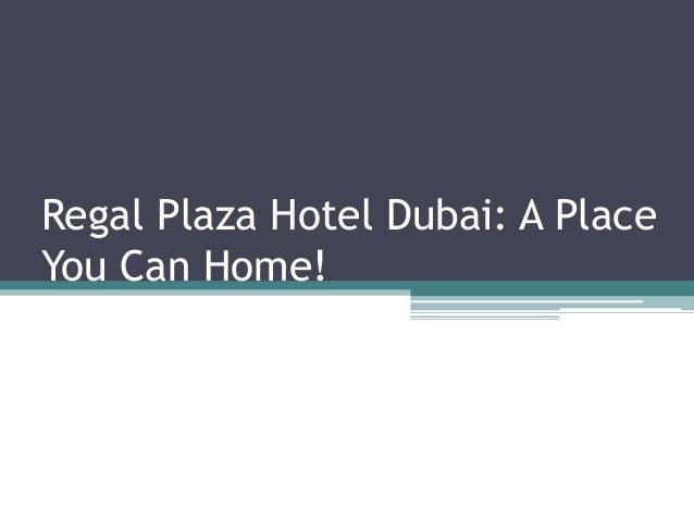 Regal Plaza Hotel Dubai: A Place You Can Home!