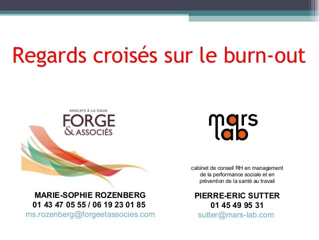 Regards croisés sur le burn-out MARIE-SOPHIE ROZENBERG 01 43 47 05 55 / 06 19 23 01 85 ms.rozenberg@forgeetassocies.com ca...
