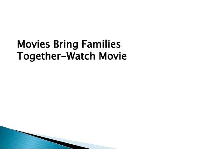 Movies Bring FamiliesTogether-Watch Movie