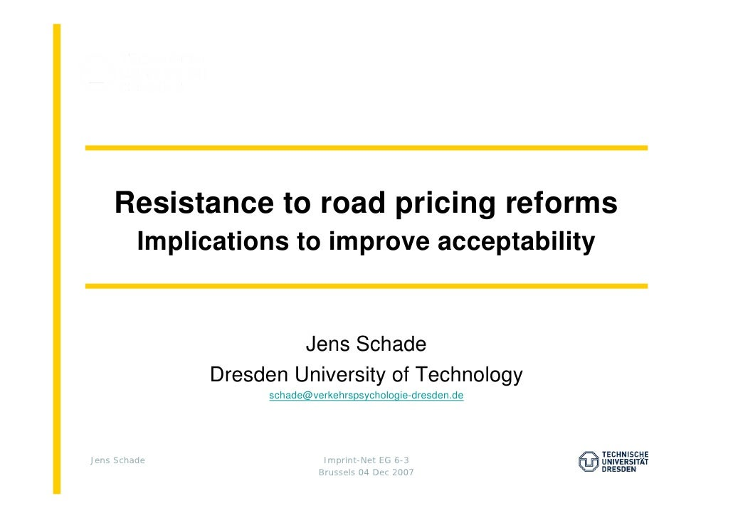 Resistance to road pricing reforms          Implications to improve acceptability                          Jens Schade    ...