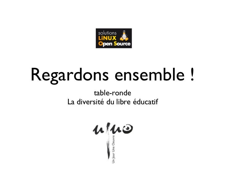 Regardons ensemble !            table-ronde    La diversité du libre éducatif                  1