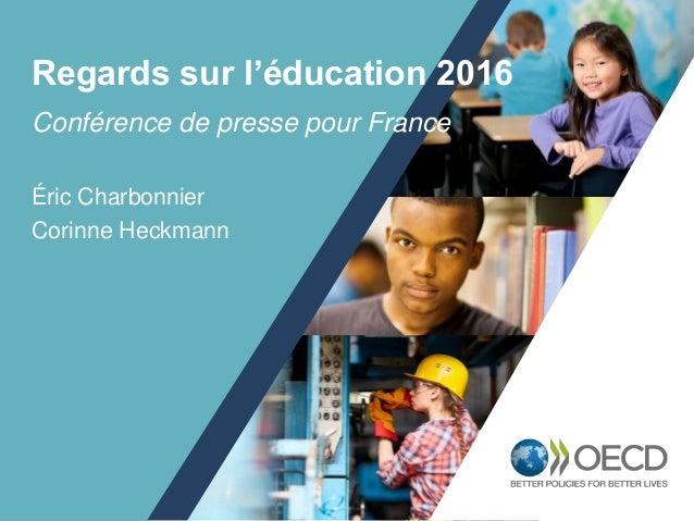 1 Conférence de presse pour France Éric Charbonnier Corinne Heckmann Regards sur l'éducation 2016