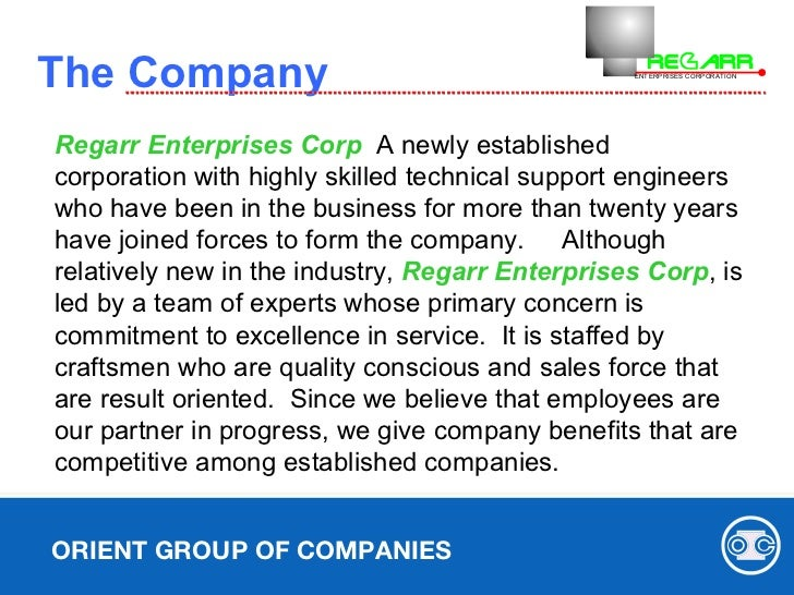 The Company ORIENT GROUP OF COMPANIES Regarr Enterprises Corp   A newly established corporation with highly skilled tech...
