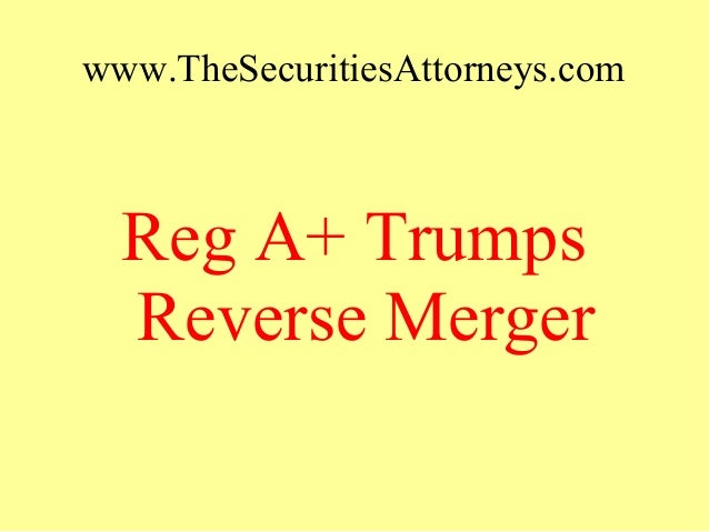 www.TheSecuritiesAttorneys.com Reg A+ Trumps Reverse Merger