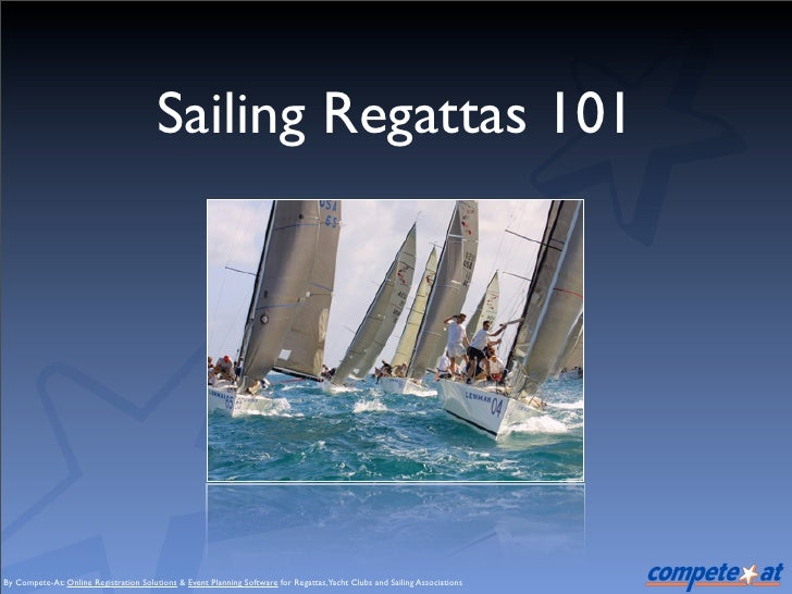Sailing Regattas 101     By Compete-At: Online Registration Solutions & Event Planning Software for Regattas, Yacht Clubs ...