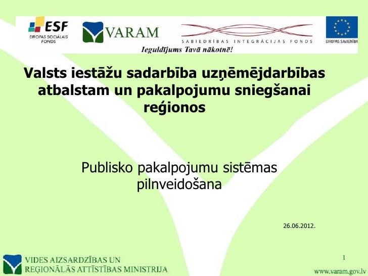 Valsts iestāžu sadarbība uzņēmējdarbības  atbalstam un pakalpojumu sniegšanai                 reģionos       Publisko paka...