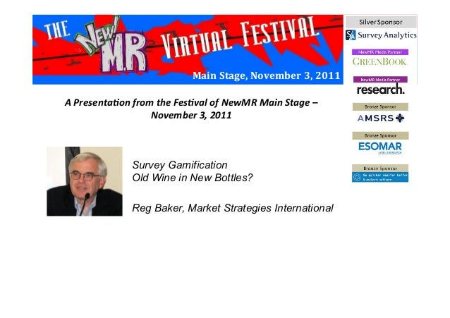Main	   Stage,	   November	   3,	   2011	    Survey Gamification Old Wine in New Bottles? Reg Baker, Market Strategies Int...