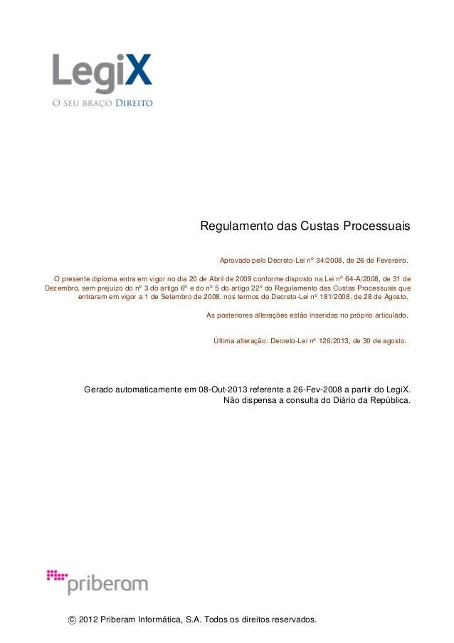 Regulamento das Custas Processuais Aprovado pelo Decreto-Lei no 34/2008, de 26 de Fevereiro. O presente diploma entra em v...