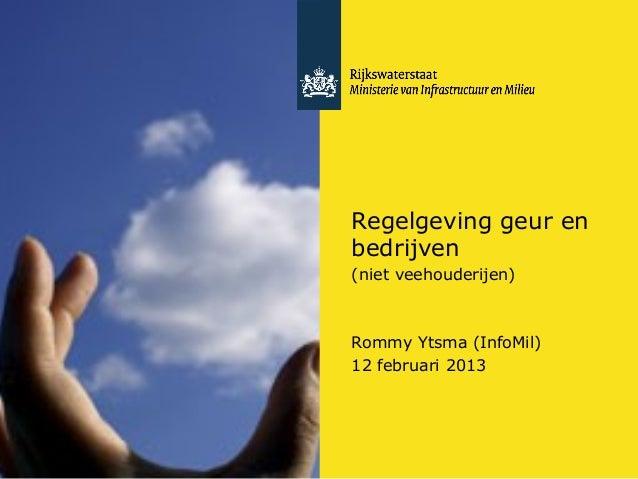 Regelgeving geur en bedrijven (niet veehouderijen) Rommy Ytsma (InfoMil) 12 februari 2013