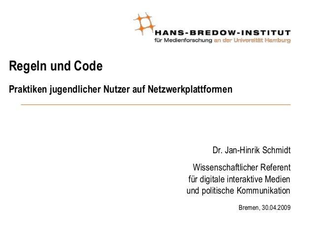 Regeln und Code Praktiken jugendlicher Nutzer auf Netzwerkplattformen Dr. Jan-Hinrik Schmidt Wissenschaftlicher Referent f...