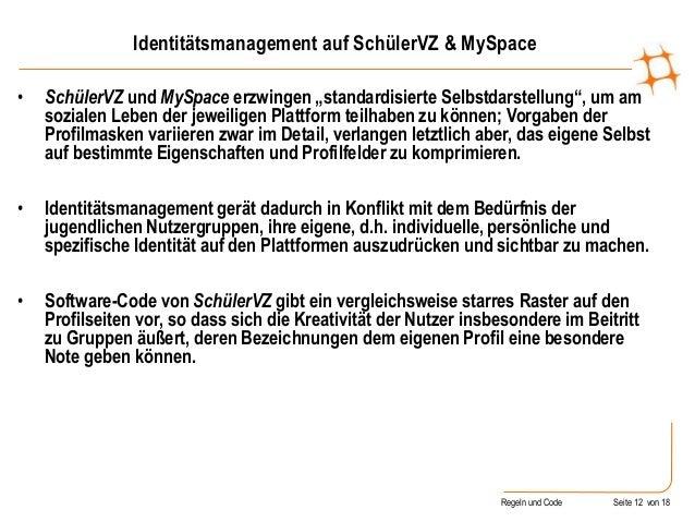 """Regeln und Code Seite 12 von 18 Identitätsmanagement auf SchülerVZ & MySpace • SchülerVZ und MySpace erzwingen """"standardis..."""