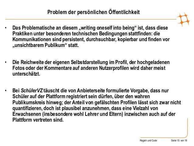 """Regeln und Code Seite 15 von 18 Problem der persönlichen Öffentlichkeit • Das Problematische an diesem """"writing oneself in..."""