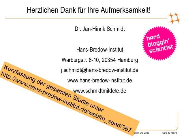 Regeln und Code Seite 17 von 18 Herzlichen Dank für Ihre Aufmerksamkeit! Dr. Jan-Hinrik Schmidt Hans-Bredow-Institut Warbu...