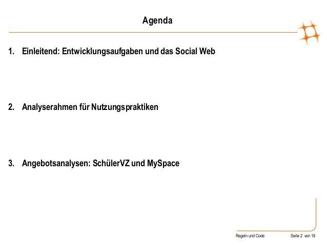 Regeln und Code Seite 2 von 18 Agenda 1. Einleitend: Entwicklungsaufgaben und das Social Web 2. Analyserahmen für Nutzungs...