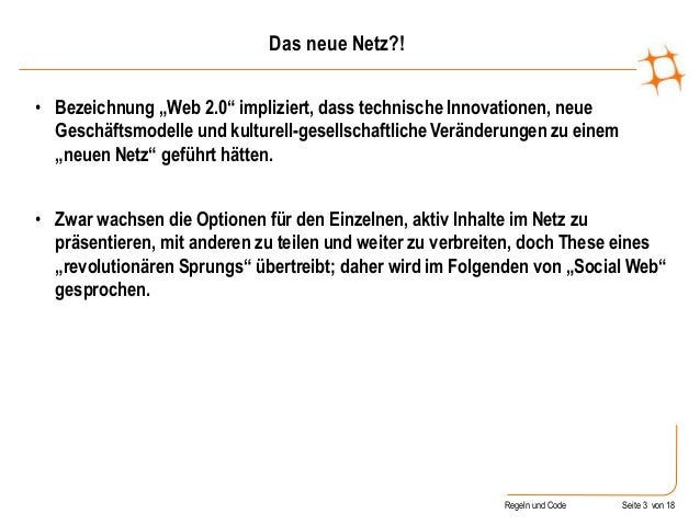 """Regeln und Code Seite 3 von 18 Das neue Netz?! • Bezeichnung """"Web 2.0"""" impliziert, dass technische Innovationen, neue Gesc..."""
