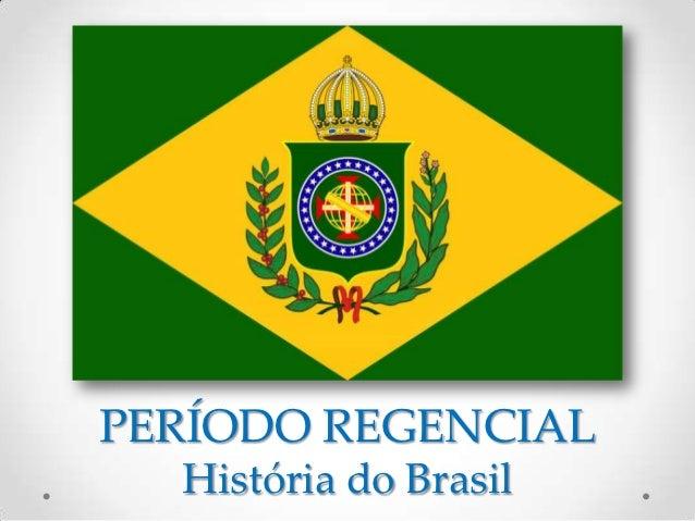PERÍODO REGENCIAL  História do Brasil