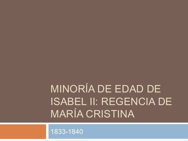 MINORÍA DE EDAD DE ISABEL II: REGENCIA DE MARÍA CRISTINA 1833-1840