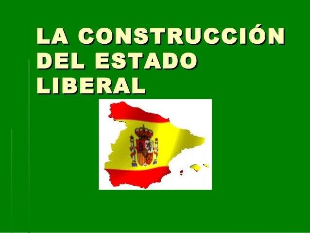 LA CONSTRUCCIÓNLA CONSTRUCCIÓN DEL ESTADODEL ESTADO LIBERALLIBERAL