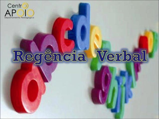 Regência Verbal Objeto indireto Objeto direto Verbo intransitivo Preposição Verbo transitivo