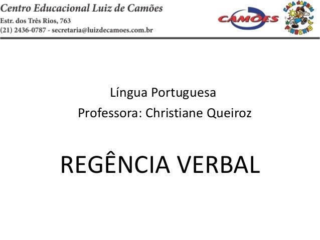 Língua Portuguesa Professora: Christiane Queiroz REGÊNCIA VERBAL