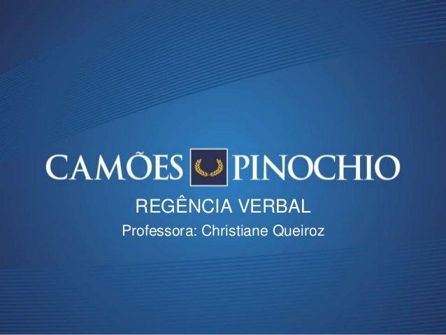 Professora: Christiane Queiroz REGÊNCIA VERBAL