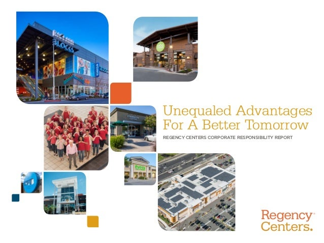 Unequaled Advantages For A Better Tomorrow REGENCY CENTERS CORPORATE RESPONSIBILITY REPORT