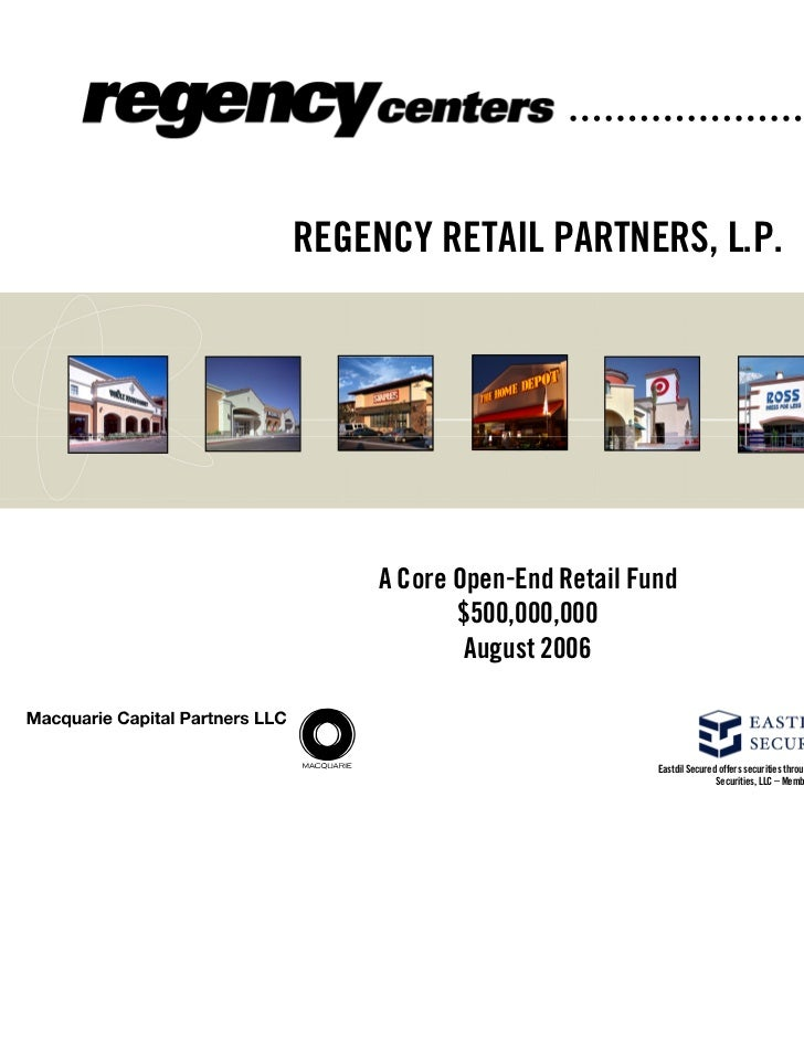 REGENCY RETAIL PARTNERS, L.P.     A Core Open-End Retail Fund            $500,000,000             August 2006             ...