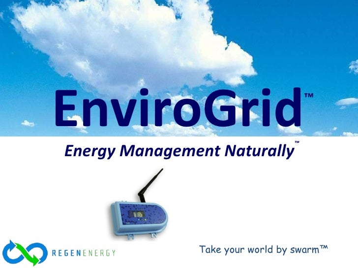 EnviroGrid ™ Energy Management Naturally ™ Take your world by swarm™