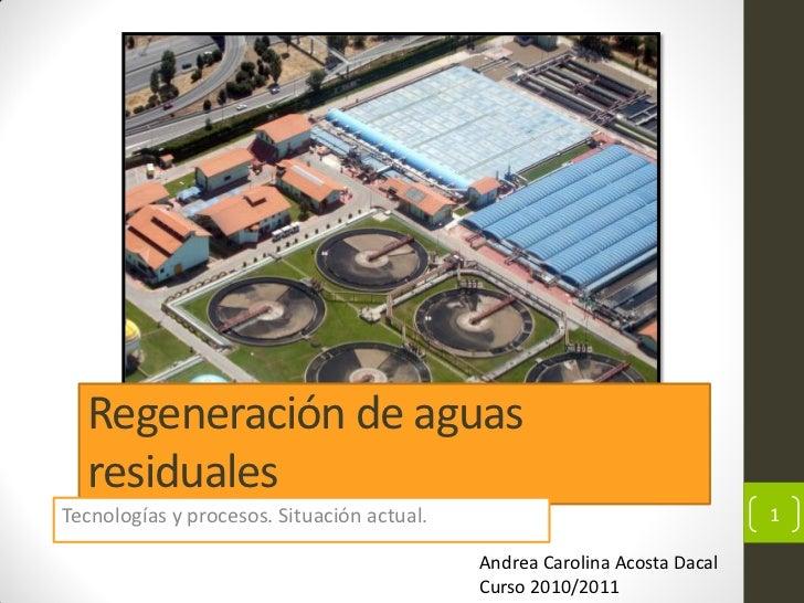 Regeneración de aguas  residualesTecnologías y procesos. Situación actual.                                  1             ...