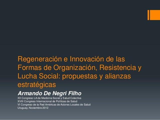 Regeneración e Innovación de lasFormas de Organización, Resistencia yLucha Social: propuestas y alianzasestratégicasArmand...