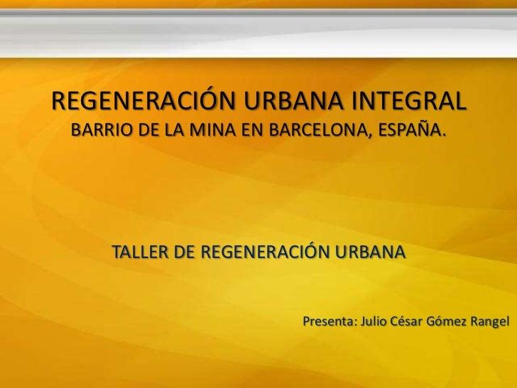 REGENERACIÓN URBANA INTEGRAL BARRIO DE LA MINA EN BARCELONA, ESPAÑA.     TALLER DE REGENERACIÓN URBANA                    ...
