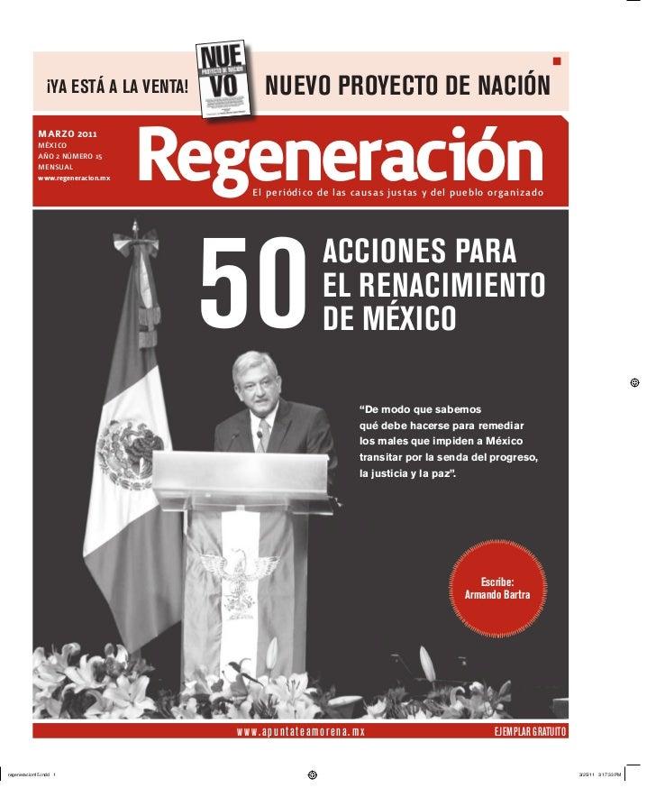 ¡YA ESTá A LA VENTA!            NUEVO PROYECTO DE NACIÓNmarzo 2011MÉXICOAÑO 2 NÚMERO 15MENsuAlwww.regeneracion.mx   regene...
