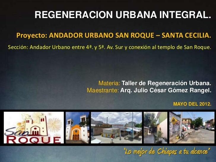 REGENERACION URBANA INTEGRAL.   Proyecto: ANDADOR URBANO SAN ROQUE – SANTA CECILIA.Sección: Andador Urbano entre 4ª. y 5ª....