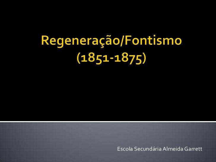 Regeneração/Fontismo(1851-1875)<br />Escola Secundária Almeida Garrett<br />