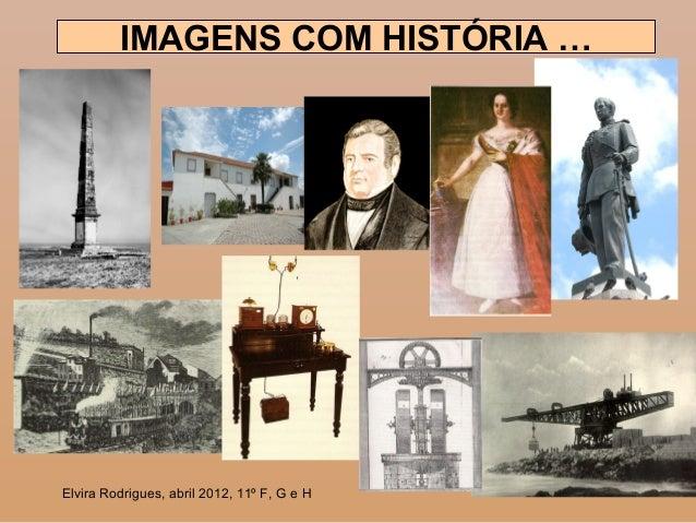 1 IMAGENS COM HISTÓRIA … Elvira Rodrigues, abril 2012, 11º F, G e H
