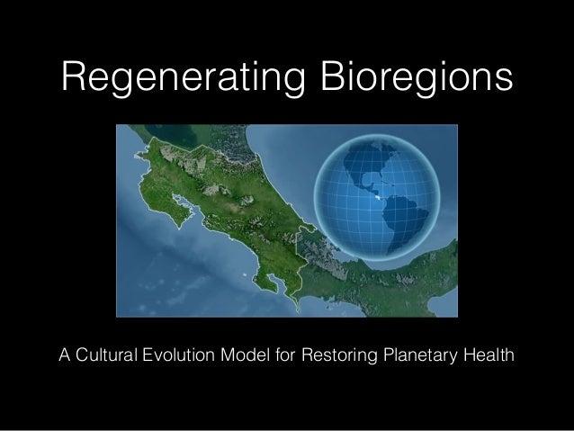 Regenerating Bioregions A Cultural Evolution Model for Restoring Planetary Health
