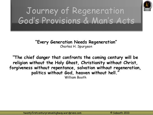 "twentyfirstcenturyromanhighway.wordpress.com © Sabaoth 2013 Journey of Regeneration God's Provisions & Man's Acts ""Every G..."