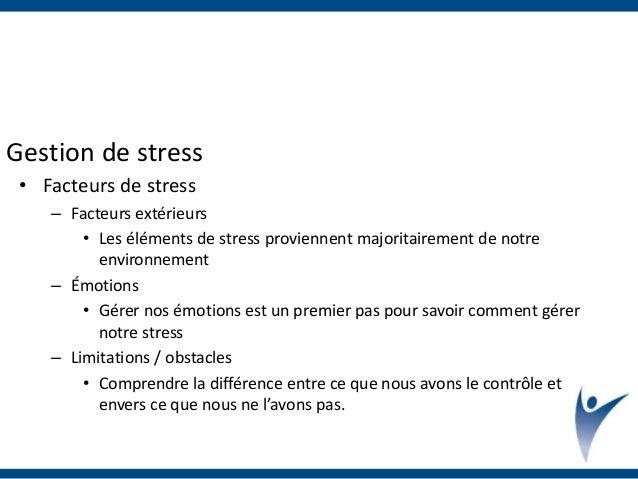 Gestion de stress • Facteurs de stress – Facteurs extérieurs • Les éléments de stress proviennent majoritairement de notre...