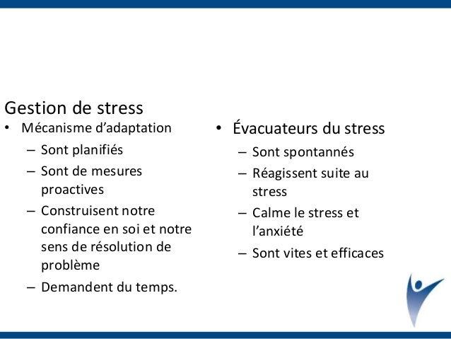 Gestion de stress • Mécanisme d'adaptation – Sont planifiés – Sont de mesures proactives – Construisent notre confiance en...