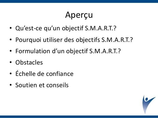 Aperçu • Qu'est-ce qu'un objectif S.M.A.R.T.? • Pourquoi utiliser des objectifs S.M.A.R.T.? • Formulation d'un objectif S....