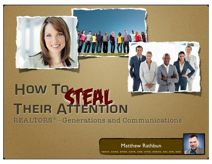How To            StealTheir AttentionREALTORS® - Generations and Communications                                  Matthew ...