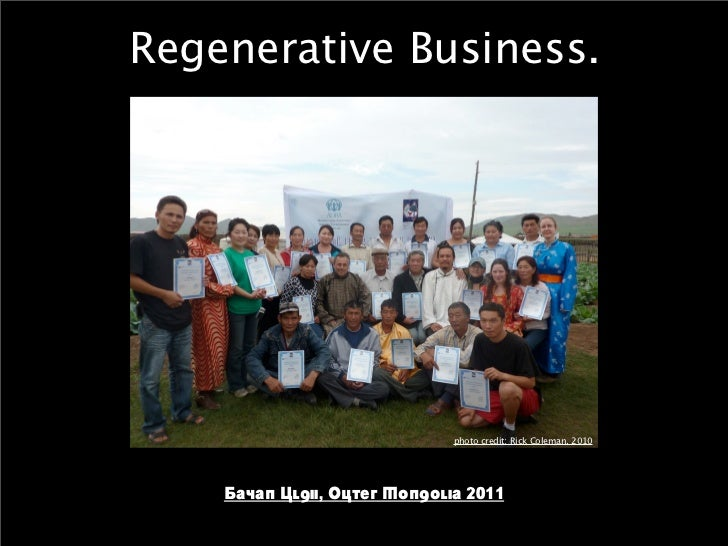 Regenerative Business.                              photo credit: Rick Coleman, 2010    Bayan Ulgii, Outer Mongolia 2011