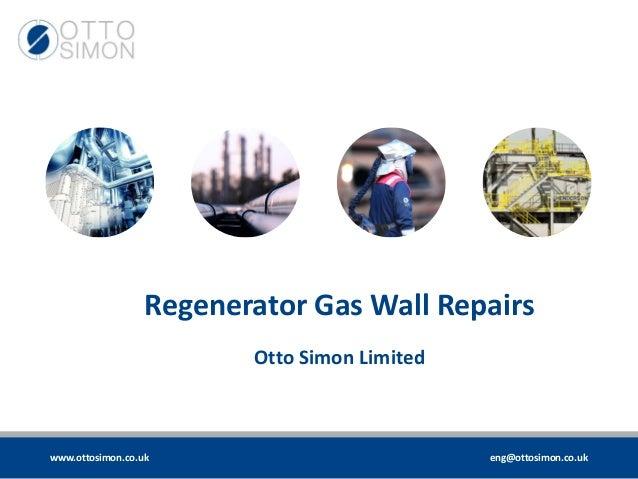 www.ottosimon.co.uk eng@ottosimon.co.uk Regenerator Gas Wall Repairs Otto Simon Limited