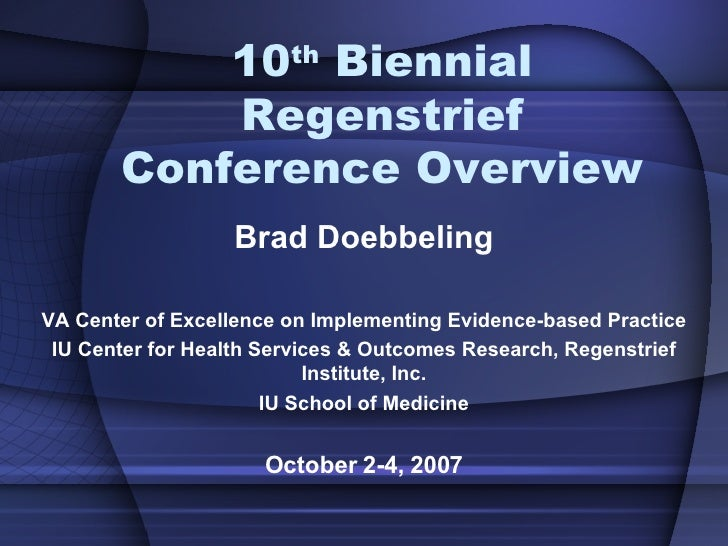 10 th  Biennial Regenstrief Conference Overview Brad Doebbeling VA Center of Excellence on Implementing Evidence-based Pra...